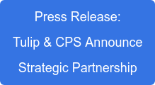 Press Release: Tulip & CPS Announce Strategic Partnership