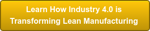 Learn How Industry 4.0 is  Transforming Lean Manufacturing